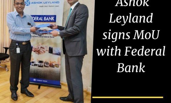 Ashok Leyland signs MoU with Federal Bank