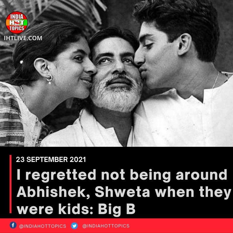 I regretted not being around Abhishek, Shweta when they were kids: Big B