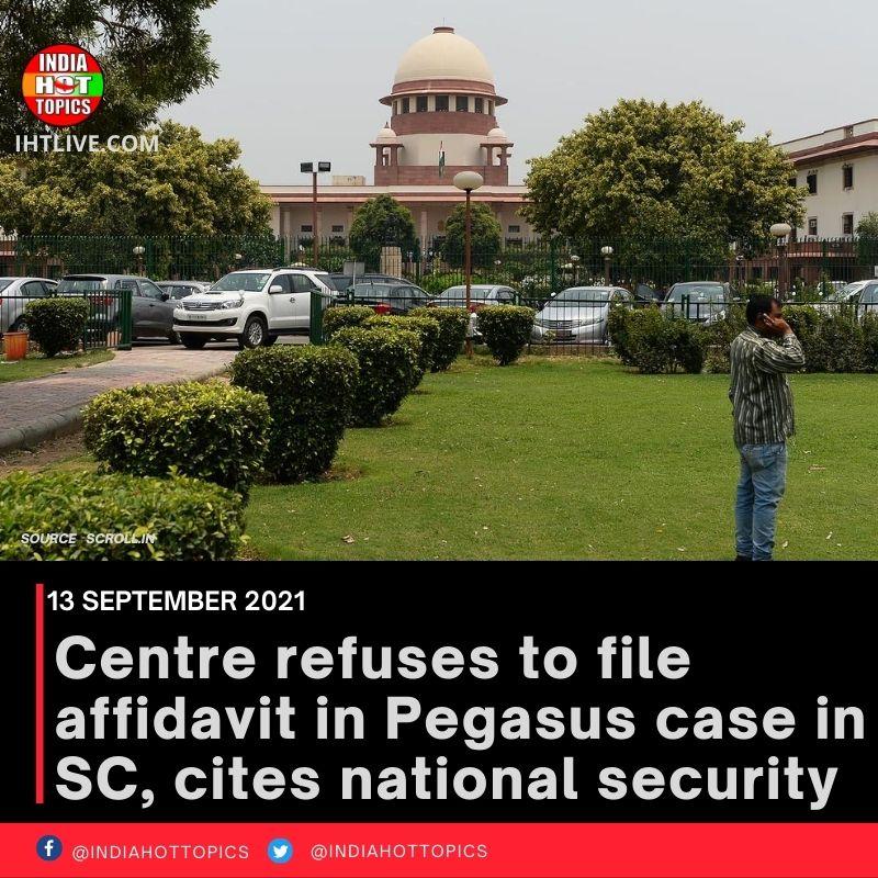 Centre refuses to file affidavit in Pegasus case in SC, cites national security