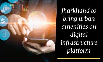 Jharkhand to bring urban amenities on digital infrastructure platform