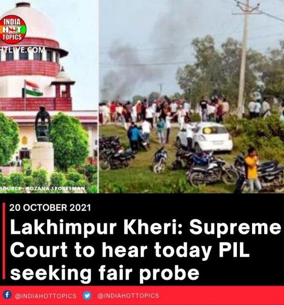Lakhimpur Kheri: Supreme Court to hear today PIL seeking fair probe